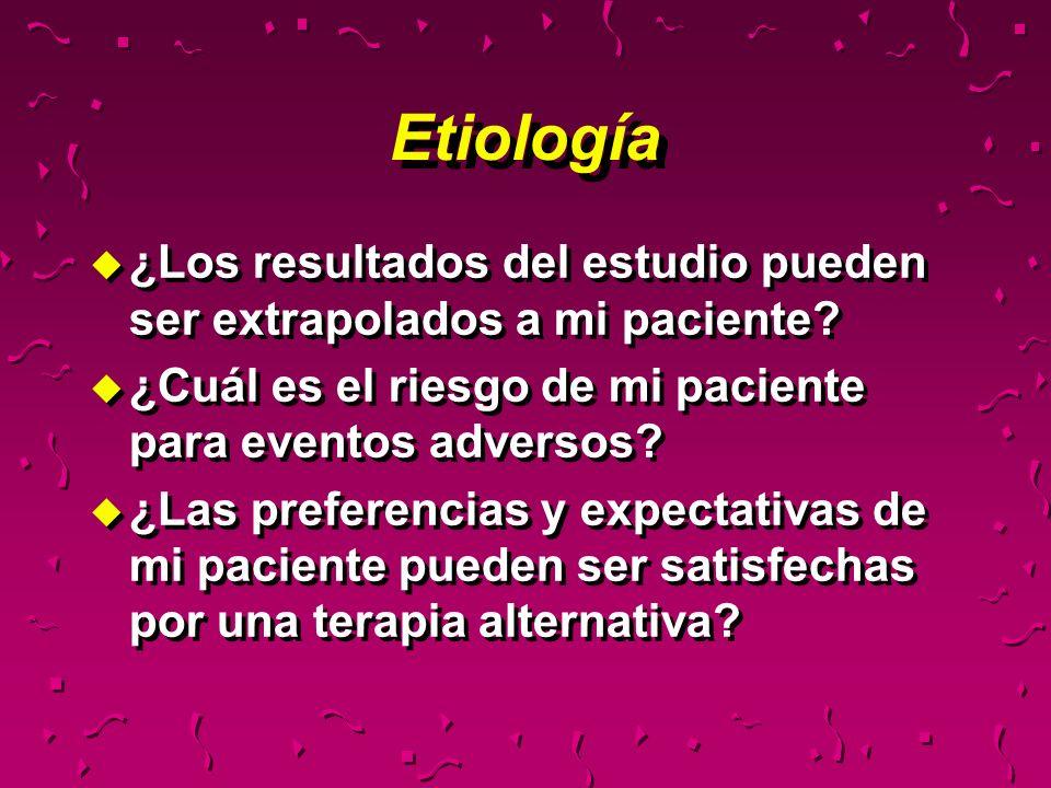 Etiología u ¿Los resultados del estudio pueden ser extrapolados a mi paciente? u ¿Cuál es el riesgo de mi paciente para eventos adversos? u ¿Las prefe