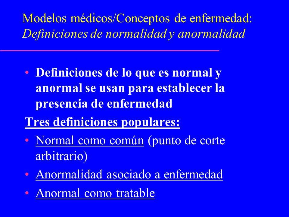Modelos médicos/Conceptos de enfermedad: Definiciones de normalidad y anormalidad Definiciones de lo que es normal y anormal se usan para establecer l