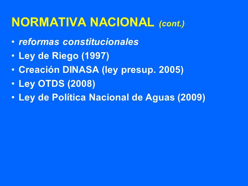 NORMATIVA NACIONAL (cont.) reformas constitucionales Ley de Riego (1997) Creación DINASA (ley presup. 2005) Ley OTDS (2008) Ley de Política Nacional d