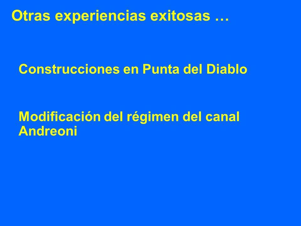Otras experiencias exitosas … Construcciones en Punta del Diablo Modificación del régimen del canal Andreoni