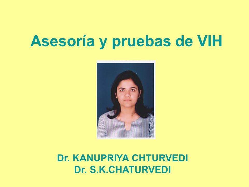 Asesoría y pruebas de VIH Dr. KANUPRIYA CHTURVEDI Dr. S.K.CHATURVEDI
