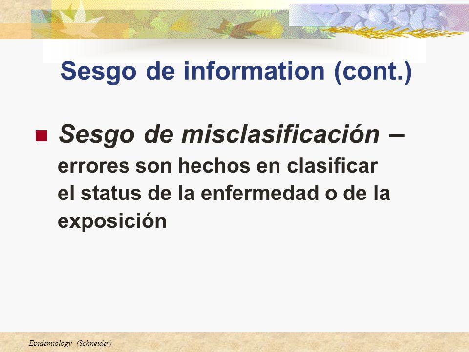 Epidemiology (Schneider) Sesgo de information (cont.) Sesgo de misclasificación – errores son hechos en clasificar el status de la enfermedad o de la