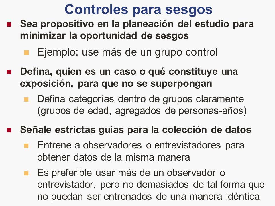Controles para sesgos Sea propositivo en la planeación del estudio para minimizar la oportunidad de sesgos Ejemplo: use más de un grupo control Defina