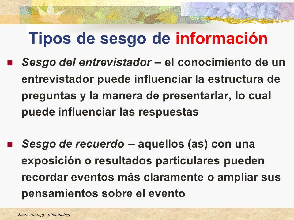 Epidemiology (Schneider) Tipos de sesgo de información Sesgo del entrevistador – el conocimiento de un entrevistador puede influenciar la estructura d