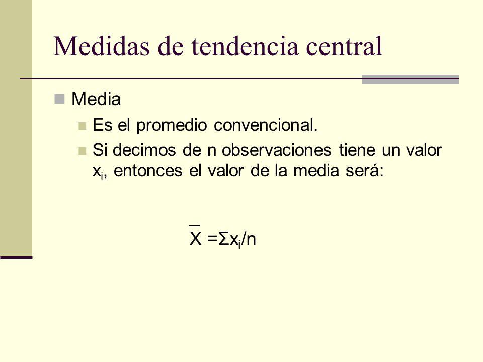 Medidas de tendencia central Media Es el promedio convencional. Si decimos de n observaciones tiene un valor x i, entonces el valor de la media será:
