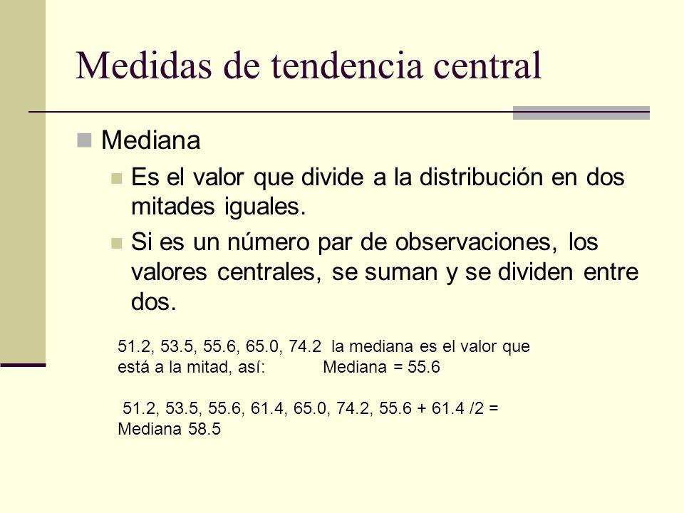 Medidas de tendencia central Mediana Es el valor que divide a la distribución en dos mitades iguales. Si es un número par de observaciones, los valore