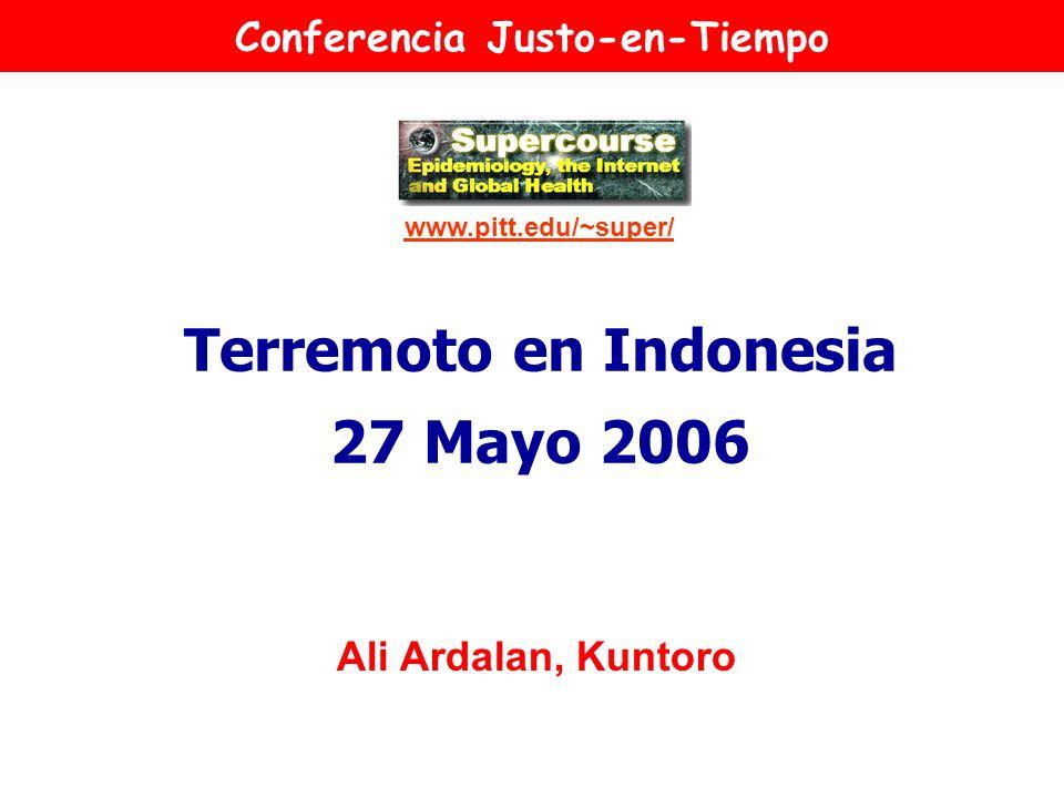 Terremoto en Indonesia 27 Mayo 2006 www.pitt.edu/~super/ Ali Ardalan, Kuntoro Conferencia Justo-en-Tiempo