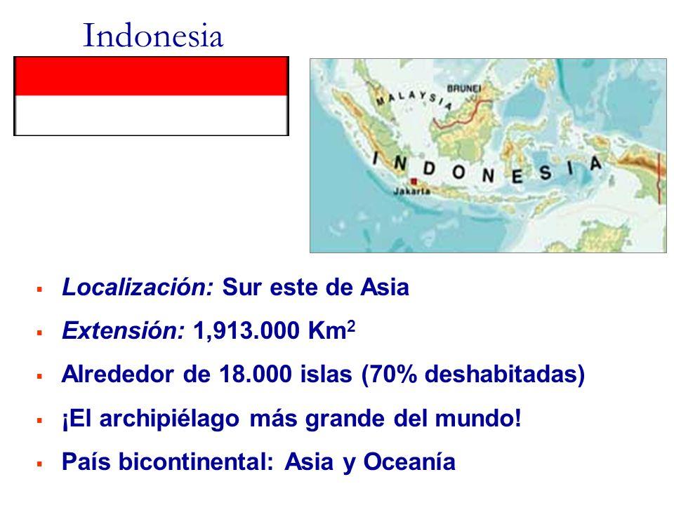 Indonesia Localización: Sur este de Asia Extensión: 1,913.000 Km 2 Alrededor de 18.000 islas (70% deshabitadas) ¡El archipiélago más grande del mundo!