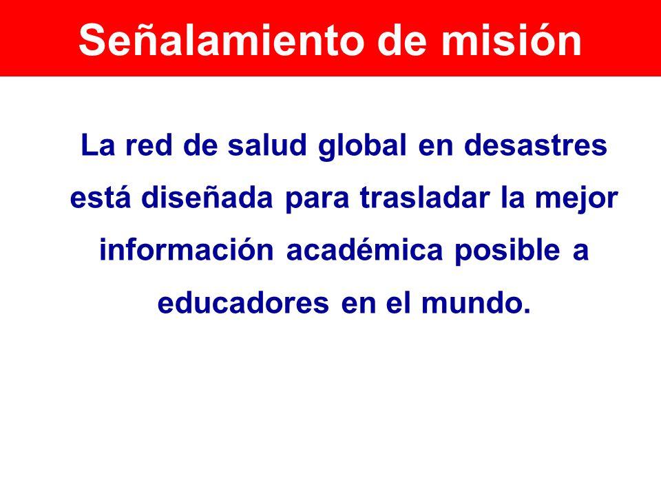 Señalamiento de la misión La red de salud global para los desastres está diseñada para trasladar la mejor información escolar posible a educadores de todo el mundo.