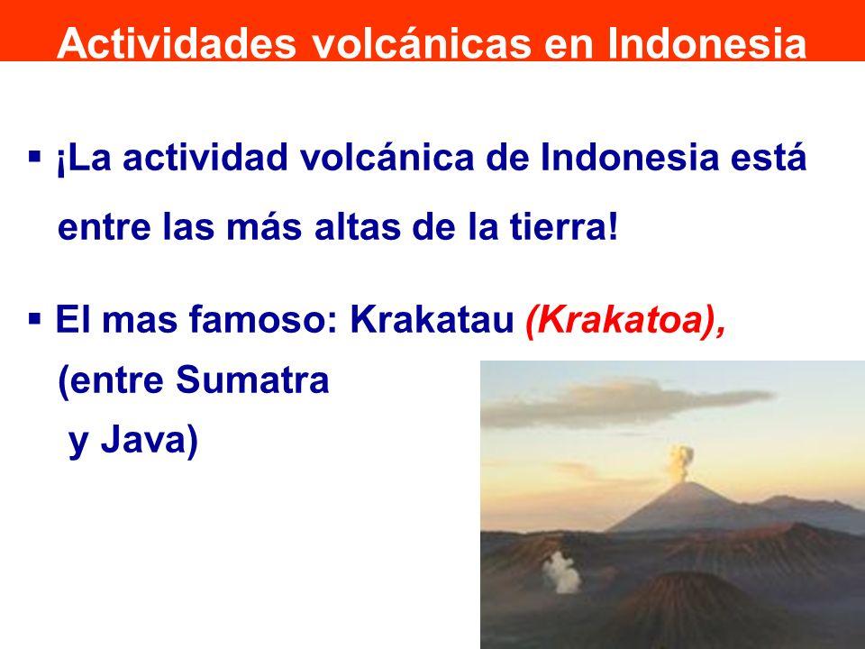 ¡La actividad volcánica de Indonesia está entre las más altas de la tierra! El mas famoso: Krakatau (Krakatoa), (entre Sumatra y Java) Actividades vol