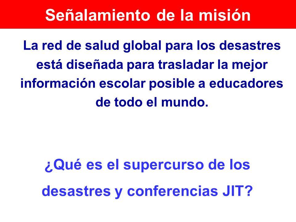 Señalamiento de la misión La red de salud global para los desastres está diseñada para trasladar la mejor información escolar posible a educadores de
