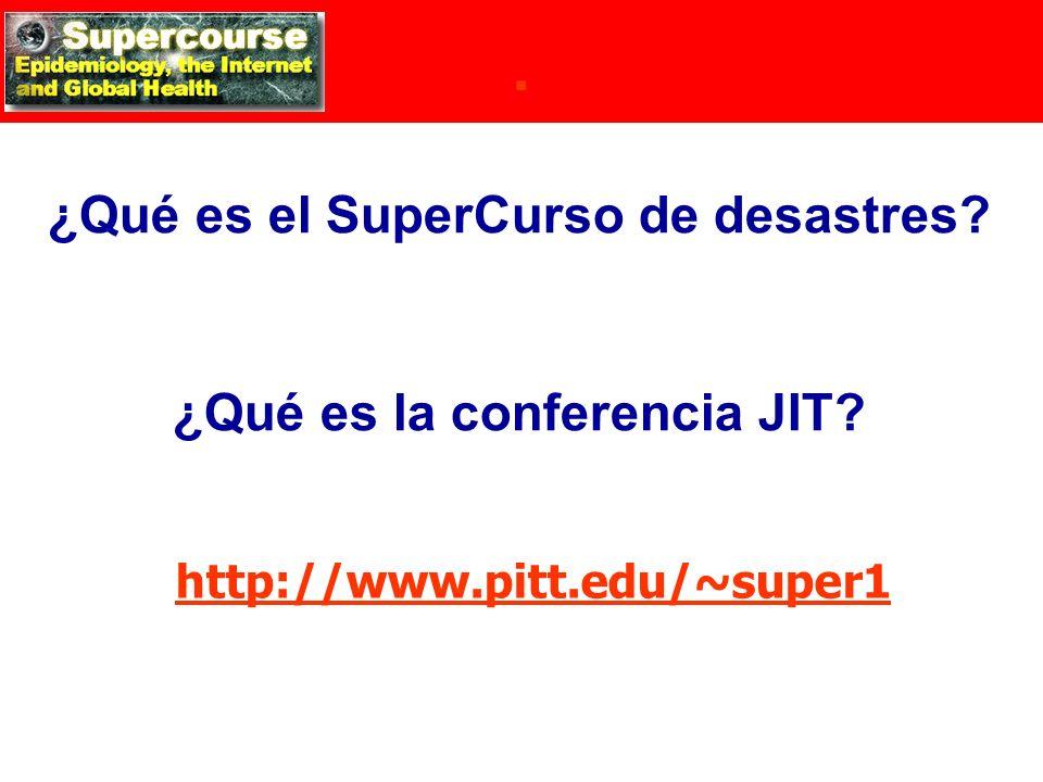 ¿Qué es el SuperCurso de desastres? ¿Qué es la conferencia JIT? http://www.pitt.edu/~super1.