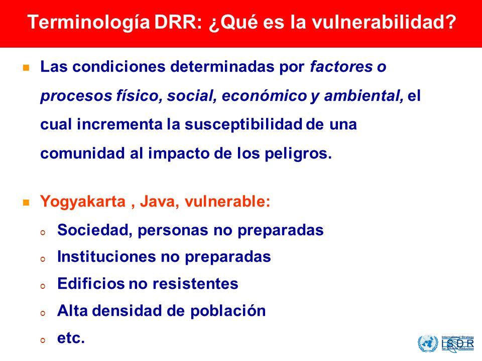 Terminología DRR: ¿Qué es la vulnerabilidad? Las condiciones determinadas por factores o procesos físico, social, económico y ambiental, el cual incre