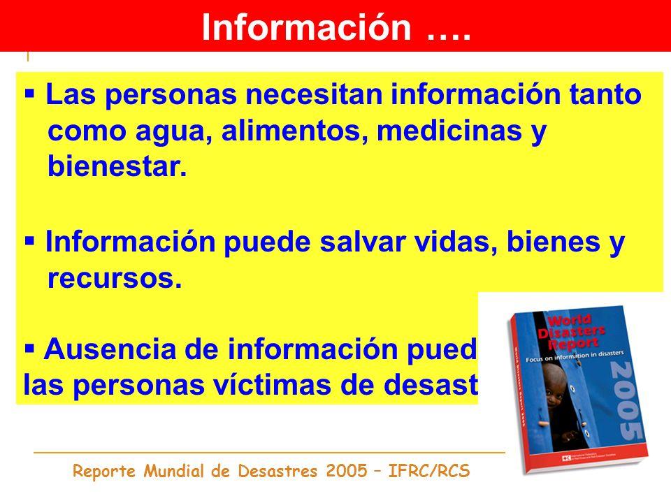 Las personas necesitan información tanto como agua, alimentos, medicinas y bienestar. Información puede salvar vidas, bienes y recursos. Ausencia de i