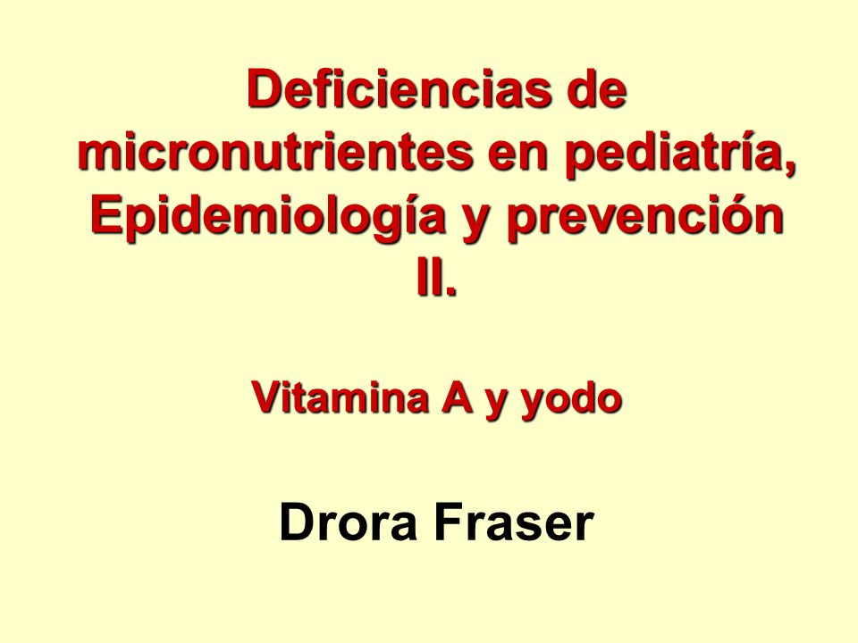 Deficiencias de micronutrientes en pediatría, Epidemiología y prevención II. Vitamina A y yodo Deficiencias de micronutrientes en pediatría, Epidemiol