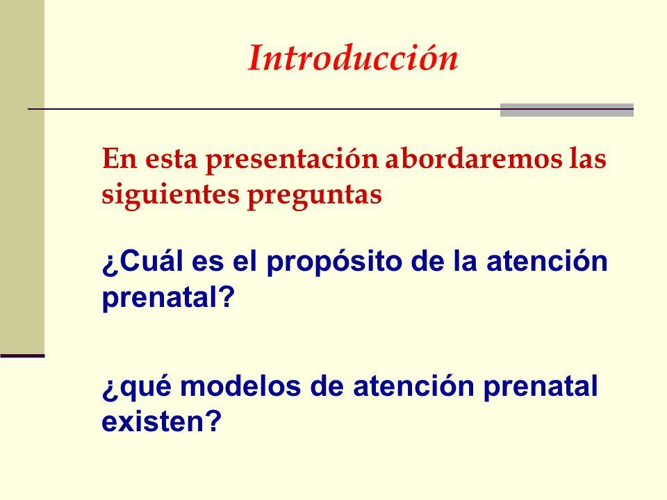 Introducción En esta presentación abordaremos las siguientes preguntas ¿Cuál es el propósito de la atención prenatal? ¿qué modelos de atención prenata