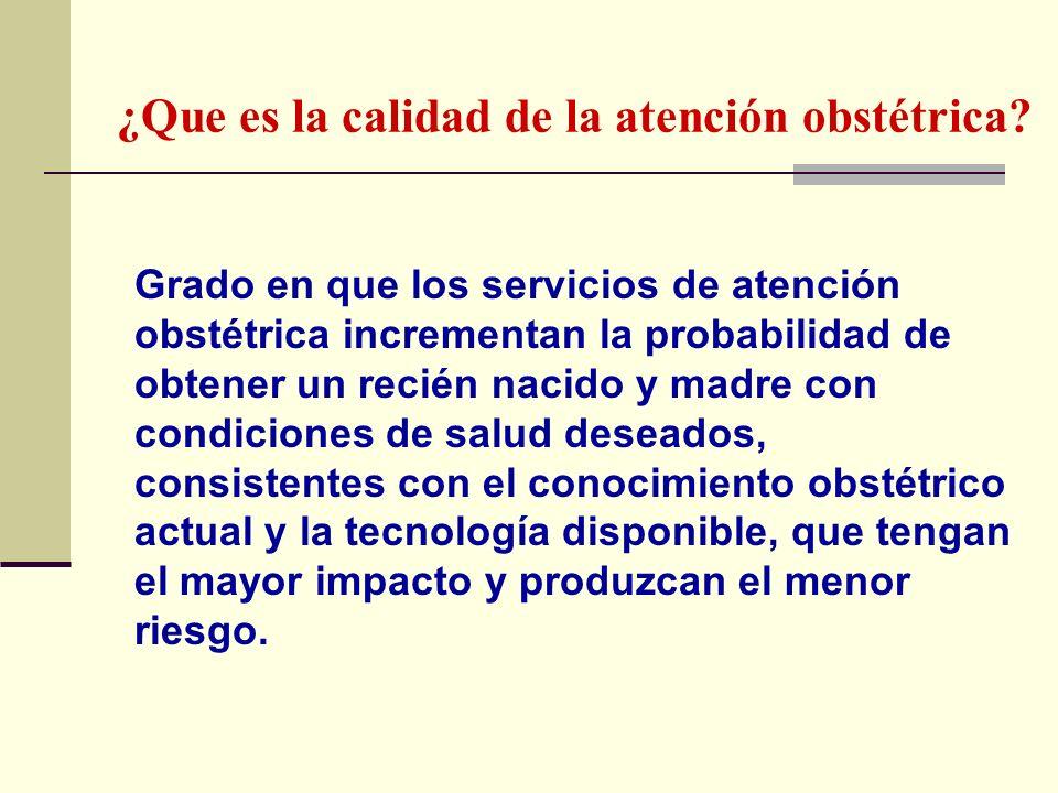 ¿Que es la calidad de la atención obstétrica? Grado en que los servicios de atención obstétrica incrementan la probabilidad de obtener un recién nacid