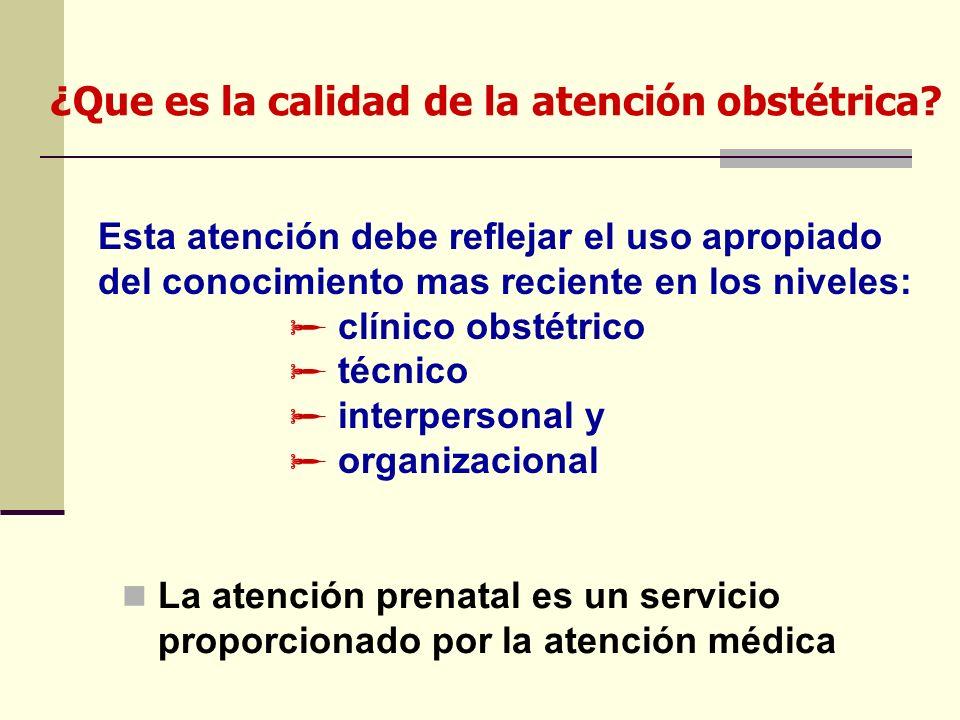 Esta atención debe reflejar el uso apropiado del conocimiento mas reciente en los niveles: clínico obstétrico técnico interpersonal y organizacional ¿