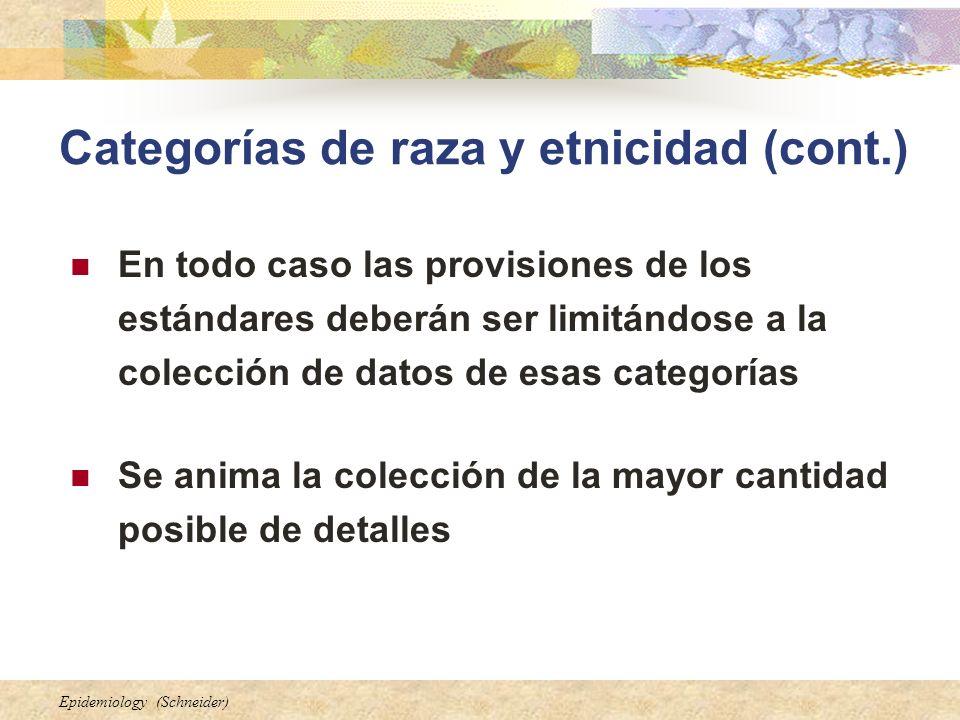 Epidemiology (Schneider) Categorías de raza y etnicidad (cont.) En todo caso las provisiones de los estándares deberán ser limitándose a la colección