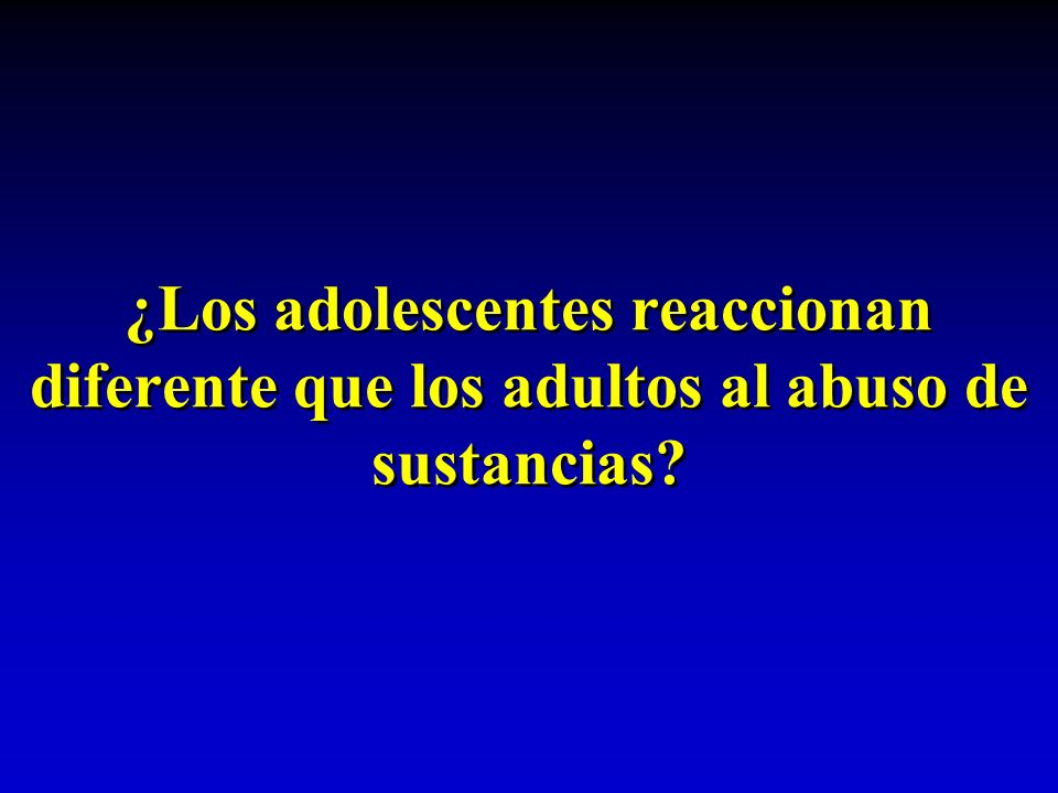 ¿Los adolescentes reaccionan diferente que los adultos al abuso de sustancias?