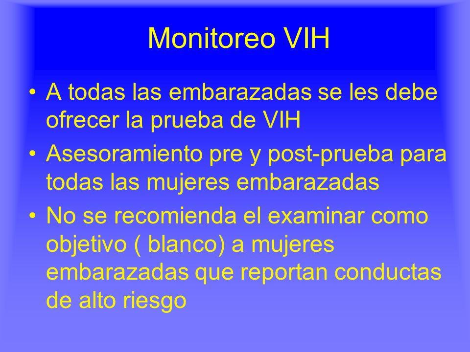 Monitoreo VIH A todas las embarazadas se les debe ofrecer la prueba de VIH Asesoramiento pre y post-prueba para todas las mujeres embarazadas No se re