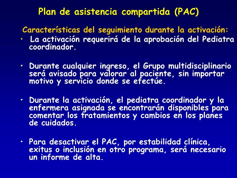 Plan de asistencia compartida (PAC) Características del seguimiento durante la activación: La activación requerirá de la aprobación del Pediatra coord