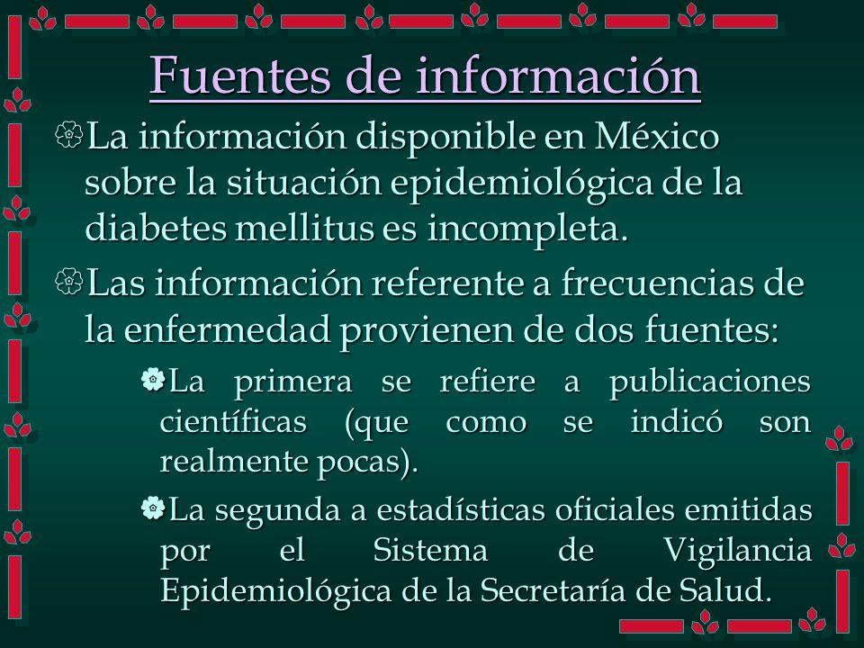 Fuentes de información La información disponible en México sobre la situación epidemiológica de la diabetes mellitus es incompleta. La información dis