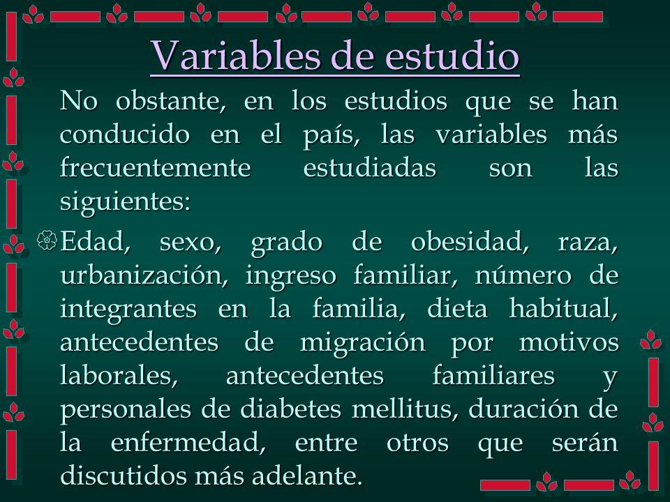 Variables de estudio No obstante, en los estudios que se han conducido en el país, las variables más frecuentemente estudiadas son las siguientes: Eda