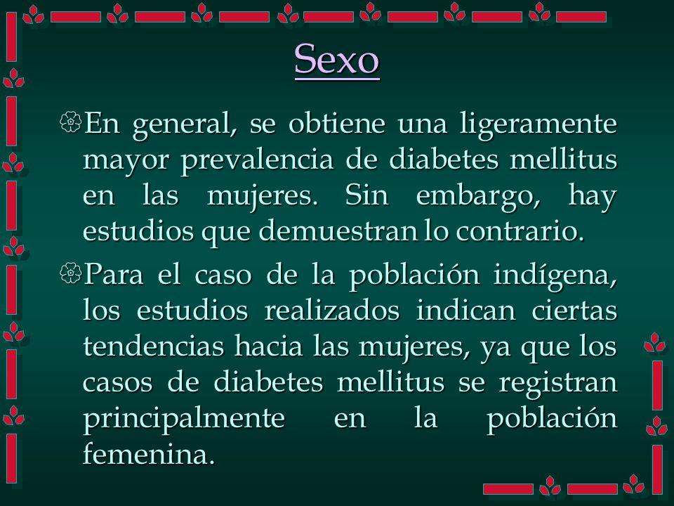 Sexo En general, se obtiene una ligeramente mayor prevalencia de diabetes mellitus en las mujeres. Sin embargo, hay estudios que demuestran lo contrar