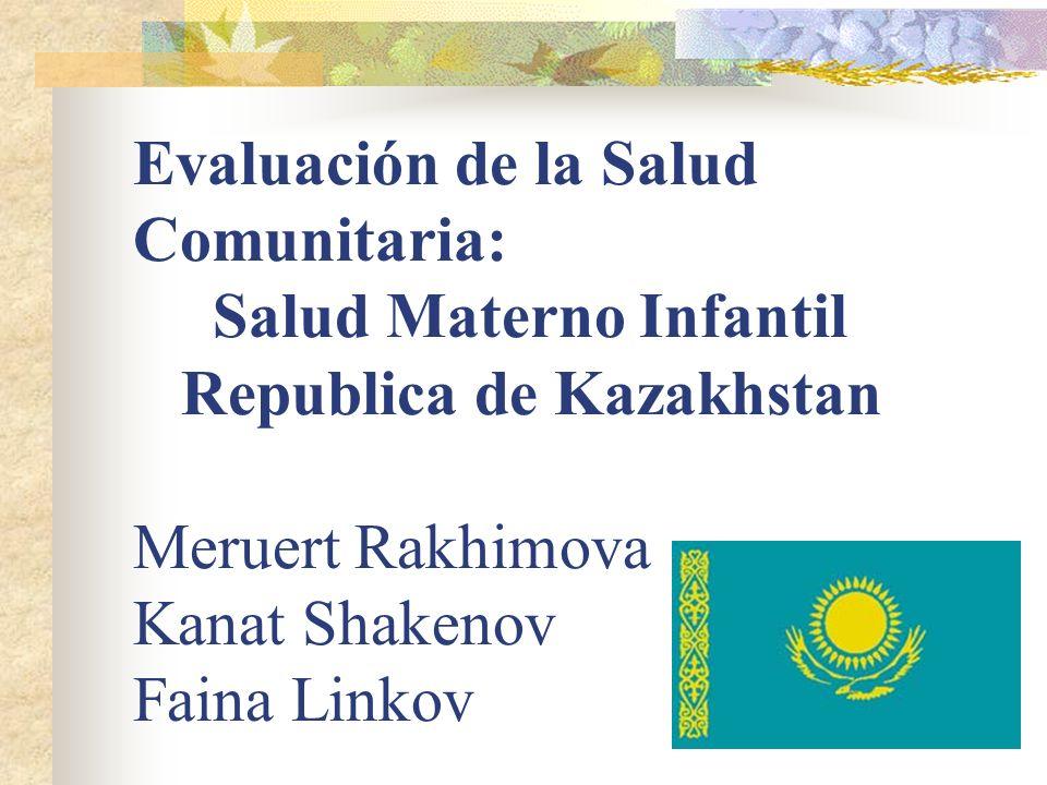 Evaluación de la Salud Comunitaria: Salud Materno Infantil Republica de Kazakhstan Meruert Rakhimova Kanat Shakenov Faina Linkov