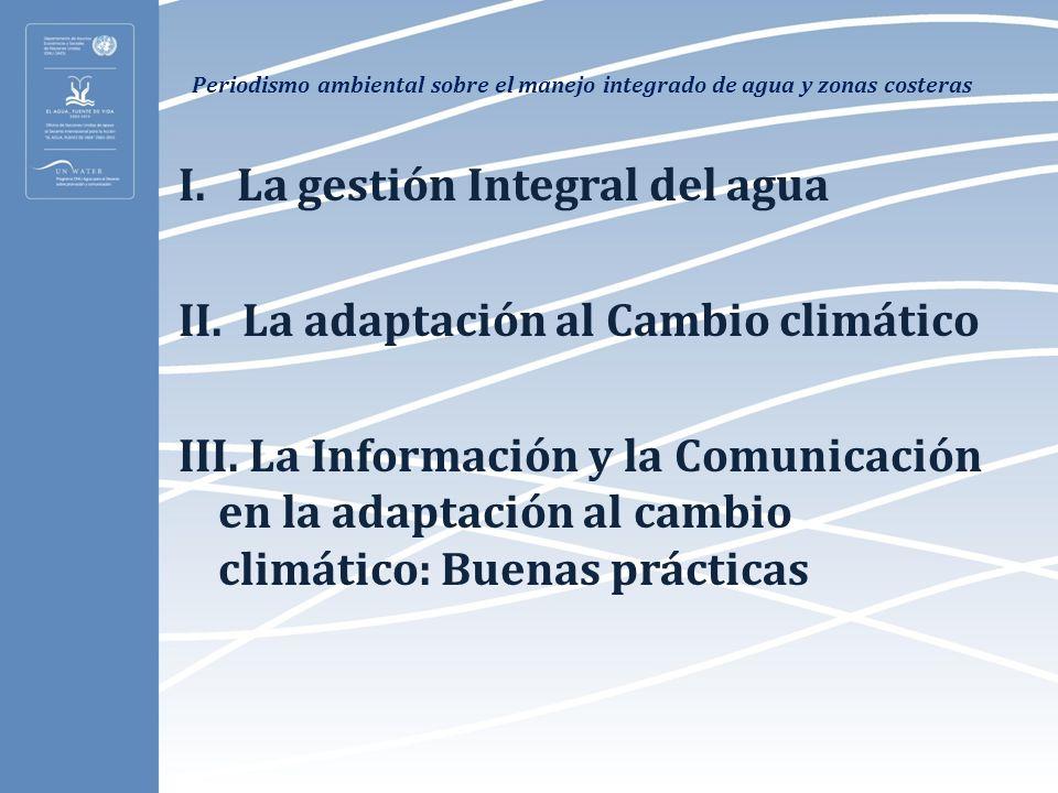 Periodismo ambiental sobre el manejo integrado de agua y zonas costeras I. La gestión Integral del agua II. La adaptación al Cambio climático III. La