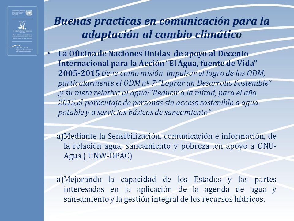 Buenas practicas en comunicación para la adaptación al cambio climático La Oficina de Naciones Unidas de apoyo al Decenio Internacional para la Acción