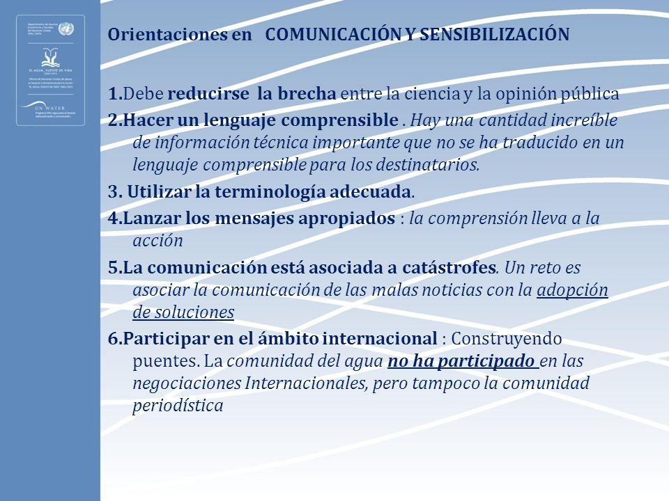 Orientaciones en COMUNICACIÓN Y SENSIBILIZACIÓN 1.Debe reducirse la brecha entre la ciencia y la opinión pública 2.Hacer un lenguaje comprensible. Hay