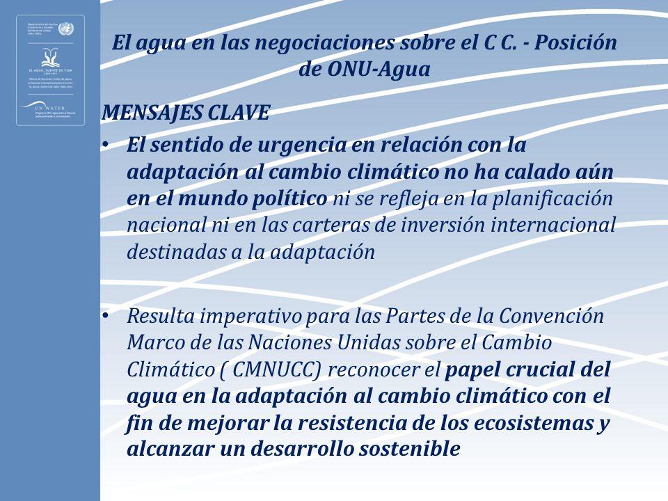 El agua en las negociaciones sobre el C C. - Posición de ONU-Agua MENSAJES CLAVE El sentido de urgencia en relación con la adaptación al cambio climát