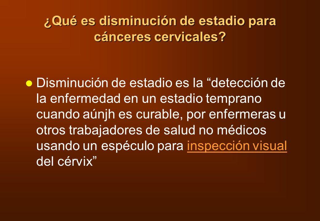 ¿Qué es disminución de estadio para cánceres cervicales? Disminución de estadio es la detección de la enfermedad en un estadio temprano cuando aúnjh e