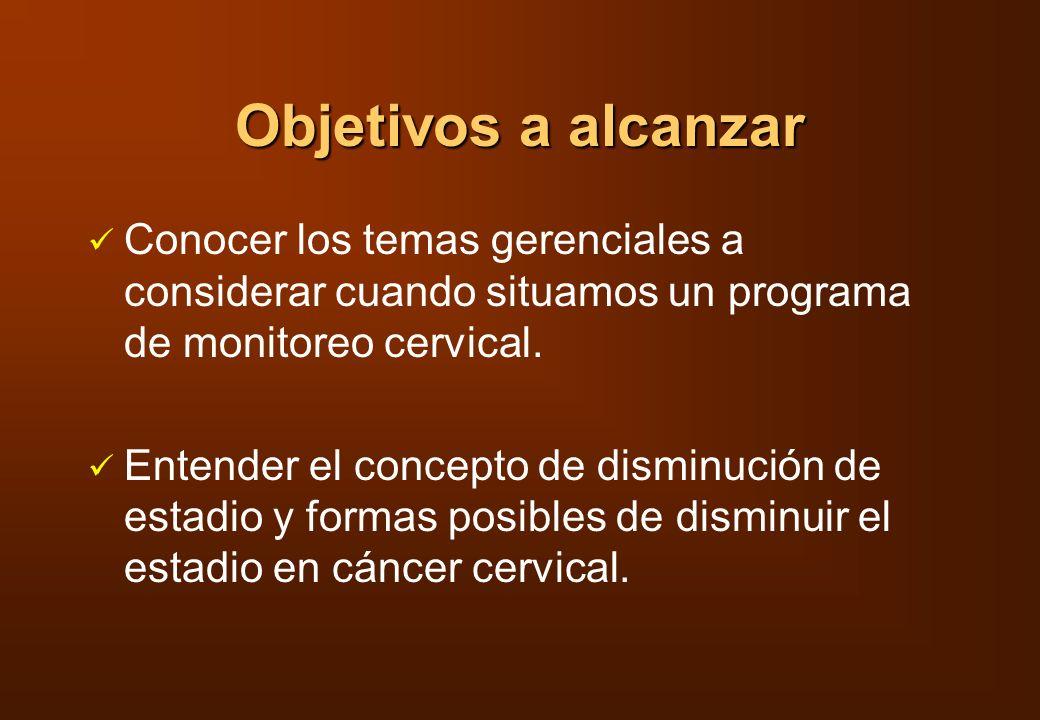 Objetivos a alcanzar Conocer los temas gerenciales a considerar cuando situamos un programa de monitoreo cervical. Entender el concepto de disminución