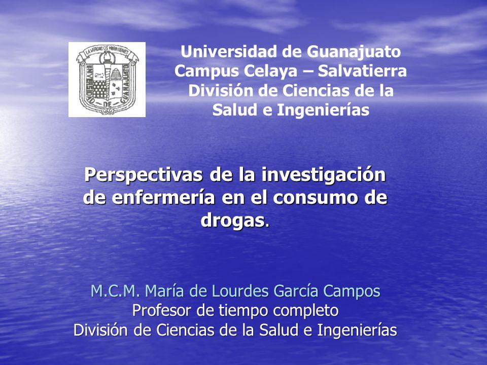 Universidad de Guanajuato Campus Celaya – Salvatierra División de Ciencias de la Salud e Ingenierías Perspectivas de la investigación de enfermería en