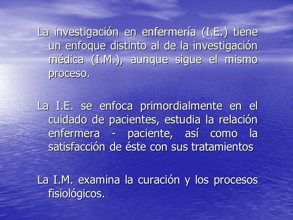 La investigación en enfermería (I.E.) tiene un enfoque distinto al de la investigación médica (I.M.), aunque sigue el mismo proceso. La I.E. se enfoca