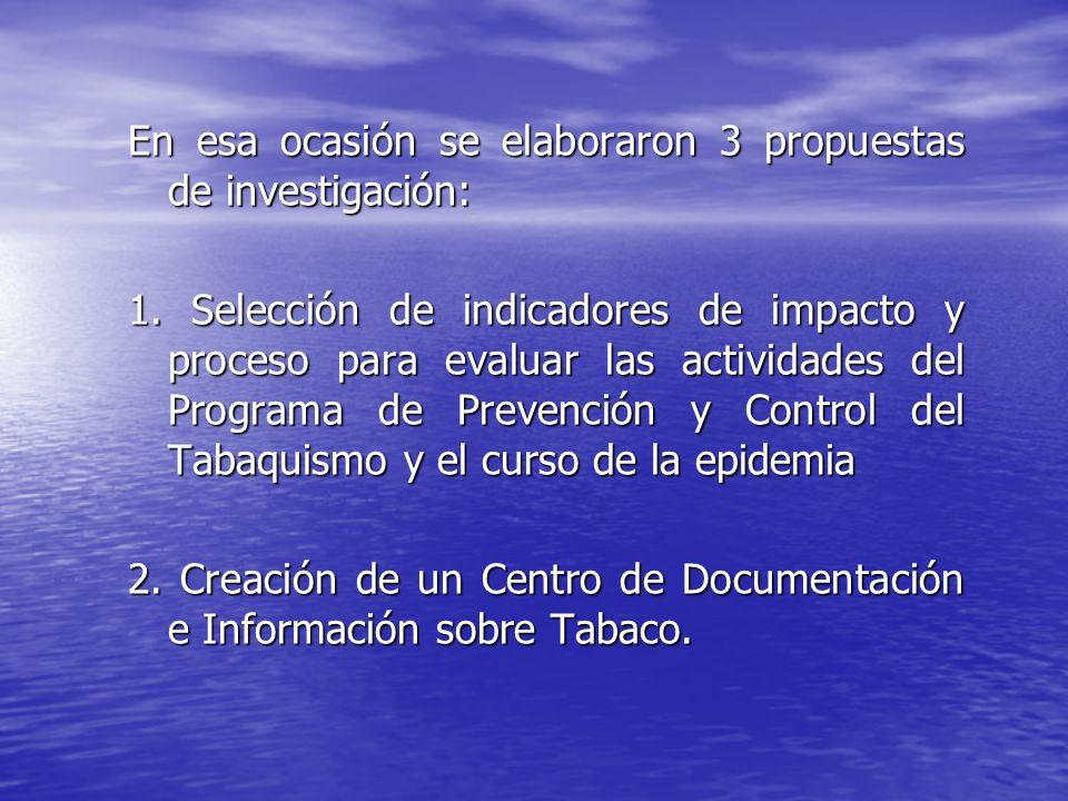 En esa ocasión se elaboraron 3 propuestas de investigación: 1. Selección de indicadores de impacto y proceso para evaluar las actividades del Programa