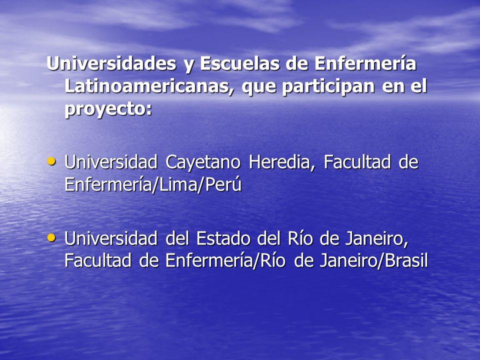 Universidades y Escuelas de Enfermería Latinoamericanas, que participan en el proyecto: Universidad Cayetano Heredia, Facultad de Enfermería/Lima/Perú