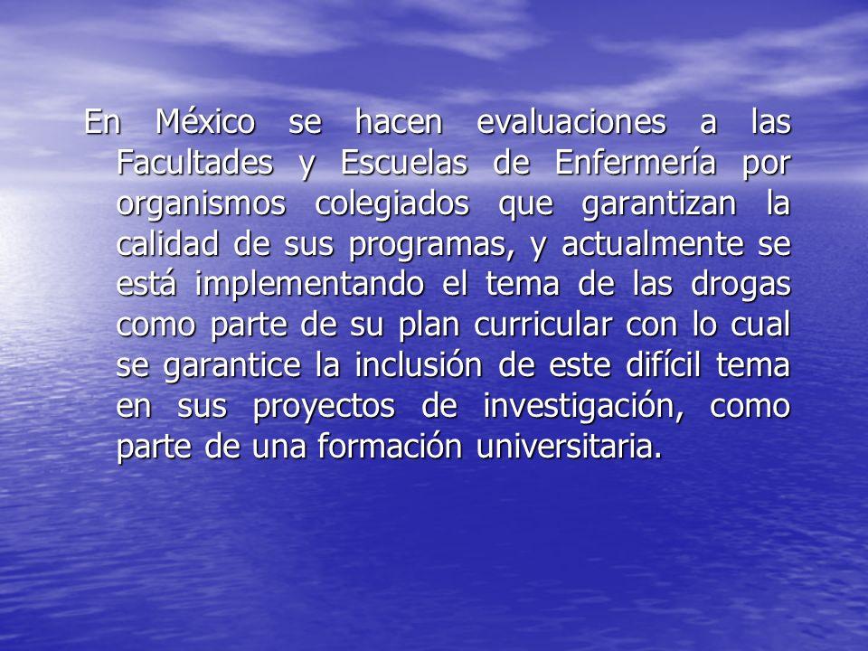 En México se hacen evaluaciones a las Facultades y Escuelas de Enfermería por organismos colegiados que garantizan la calidad de sus programas, y actu