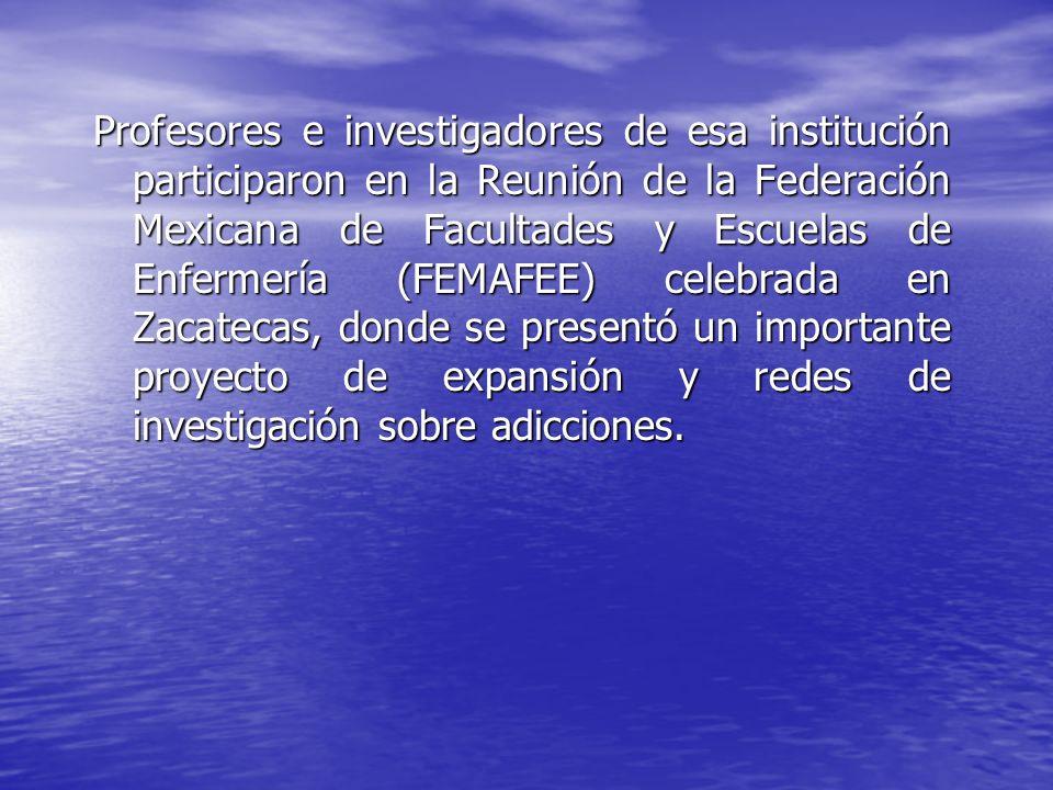 Profesores e investigadores de esa institución participaron en la Reunión de la Federación Mexicana de Facultades y Escuelas de Enfermería (FEMAFEE) c