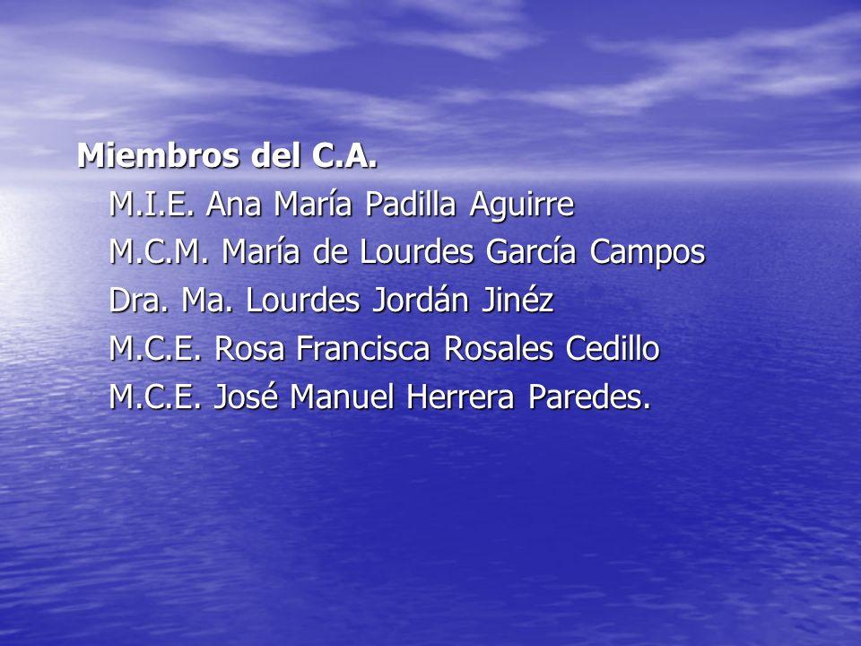 Miembros del C.A. M.I.E. Ana María Padilla Aguirre M.C.M. María de Lourdes García Campos Dra. Ma. Lourdes Jordán Jinéz M.C.E. Rosa Francisca Rosales C
