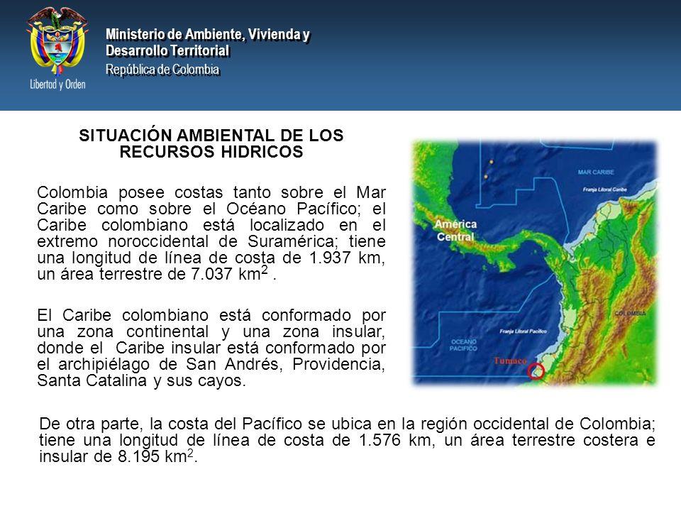 Ministerio de Ambiente, Vivienda y Desarrollo Territorial República de Colombia Ministerio de Ambiente, Vivienda y Desarrollo Territorial República de Colombia SITUACIÓN AMBIENTAL DE LOS RECURSOS HIDRICOS Colombia posee costas tanto sobre el Mar Caribe como sobre el Océano Pacífico; el Caribe colombiano está localizado en el extremo noroccidental de Suramérica; tiene una longitud de línea de costa de 1.937 km, un área terrestre de 7.037 km 2.