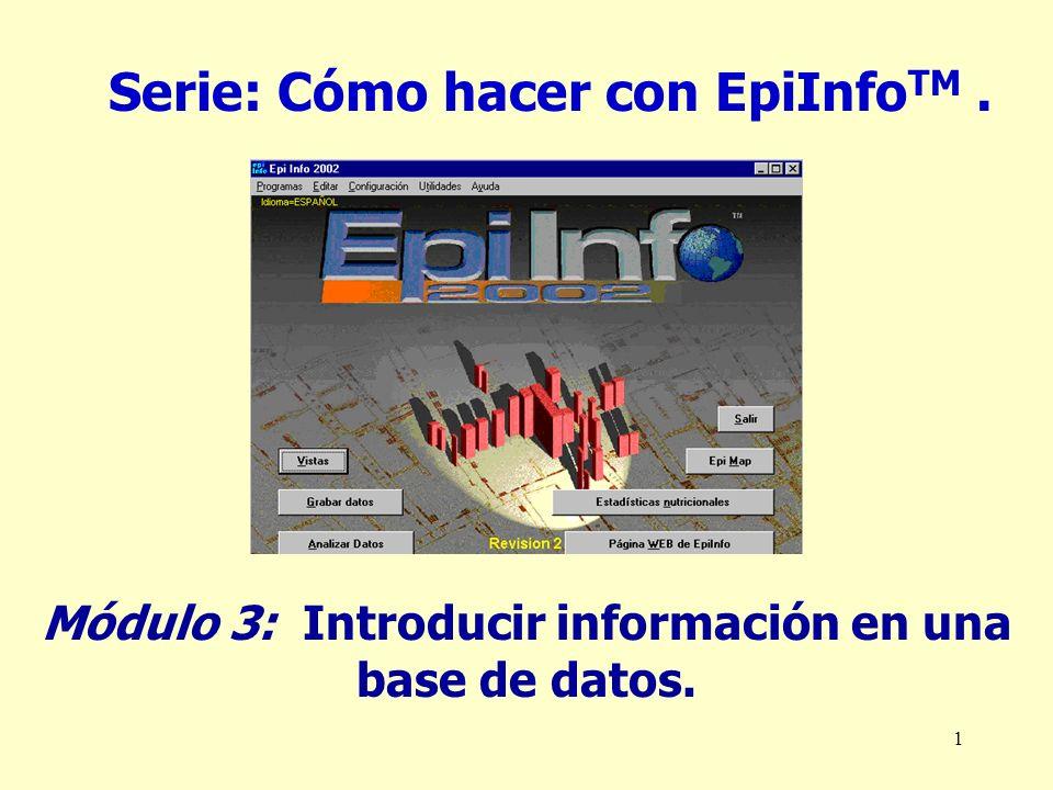 2 Cómo hacer con EpiInfo TM Introducir información en una base de datos.EpiInfo Dr Carlos Millán Cachinero.