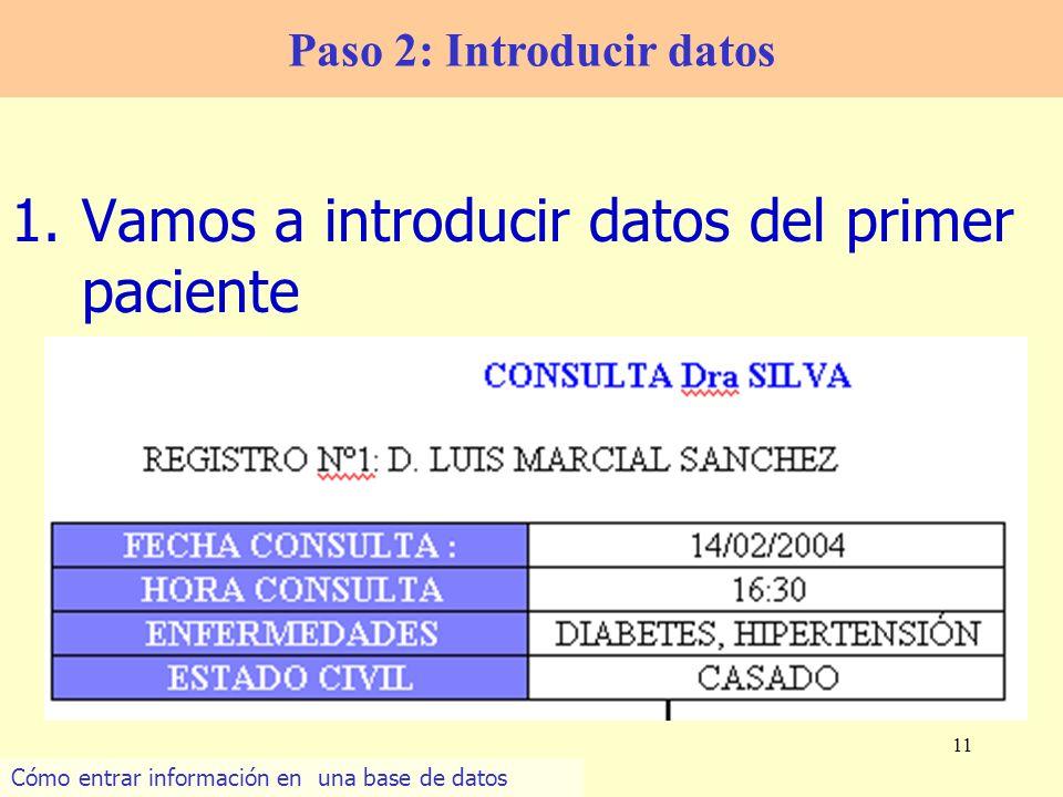 11 1.Vamos a introducir datos del primer paciente Paso 2: Introducir datos Cómo entrar información en una base de datos