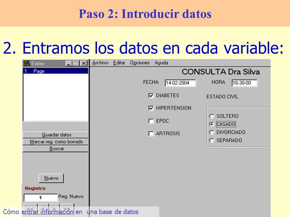12 2.Entramos los datos en cada variable: Paso 2: Introducir datos Cómo entrar información en una base de datos