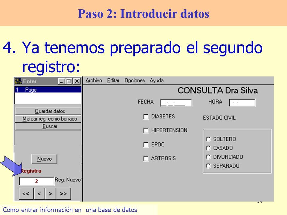 14 4.Ya tenemos preparado el segundo registro: Paso 2: Introducir datos Cómo entrar información en una base de datos