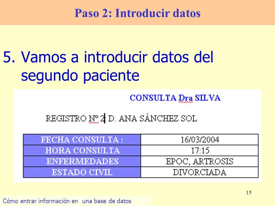 15 5.Vamos a introducir datos del segundo paciente Paso 2: Introducir datos Cómo entrar información en una base de datos