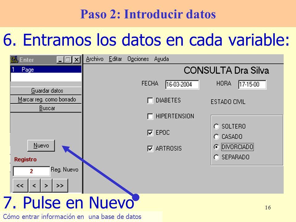 16 6.Entramos los datos en cada variable: Paso 2: Introducir datos 7.Pulse en Nuevo Cómo entrar información en una base de datos